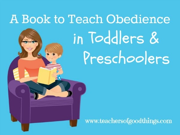 A Book to Teach Obedience in Toddlers & Preschoolers #tendermoms @Titus2Teacher www.teachersofgoodthings.com