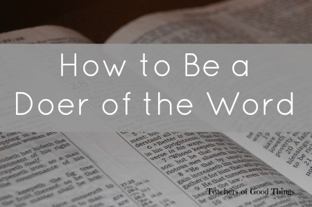 How to Be a Doer of the Word www.teachersofgoodthings.com