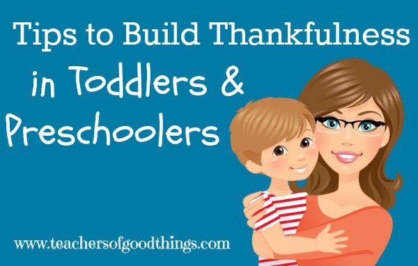How to Build Thankfulness in Toddlers and Preschoolers #tendermoms @Titus2Teacher www.teachersofgoodthings.com