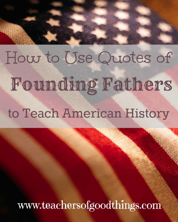 How to Use Quotes of Founding Fathers to Teach American History
