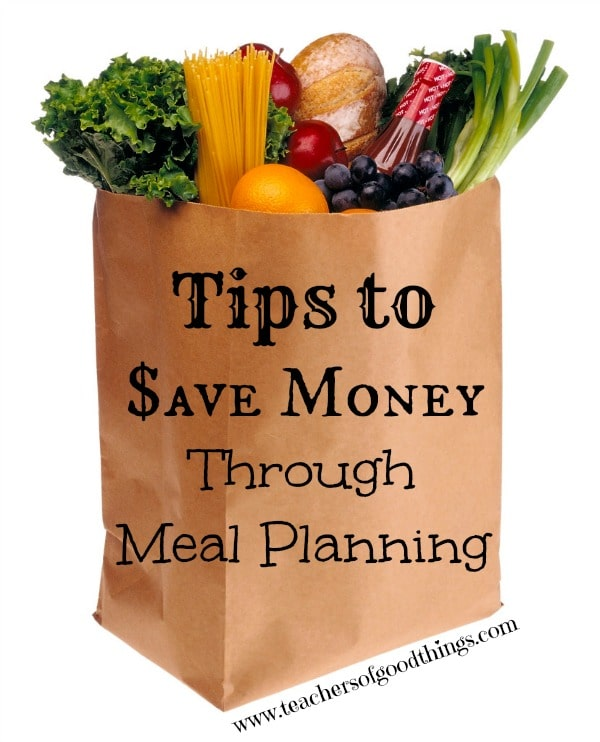 Tips to Saving Monday Through Meal Planning www.teachersofgoodthings.com