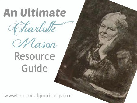 An Ultimate Charlotte Mason Resource Guide www.teachersofgoodthings.com