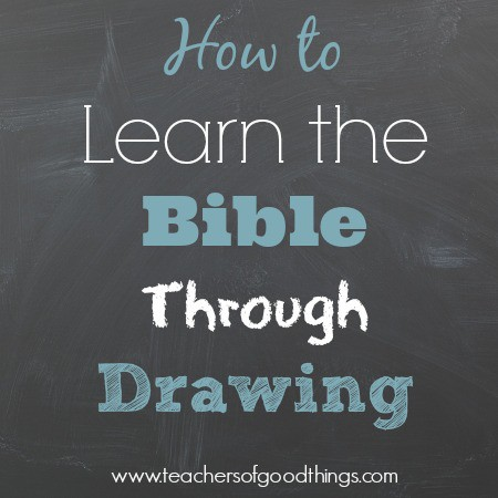 How to Learn the Bible Through Drawing www.teachersofgoodthings.com