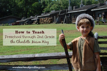 How to Teach Preschool through 2nd Grade the Charlotte Mason Way www.teachersofgoodthings.com