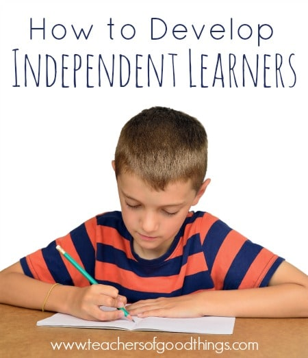 How to Develop Independent Learners www.teachersofgoodthings.com