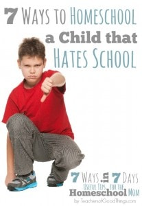 7 Ways to Homeschool a Child that Hates School www.teachersofgoodthings.com.jpg