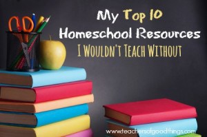 My Top 10 Homeschool Resources I Wouldn't Teach Without www.teachersofgoodthings.com