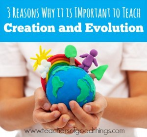 3 Reasons Why it is Important to Teach Creation and Evolution | www.teachersofgoodthings.com