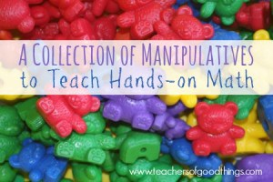 A Collection of Manipulatives to Teach Hands-on Math | www.teachersofgoodthings.com