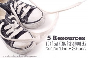 5 Resources for Teaching Preschoolers to Tie Their Shoes | www.teachersofgoodthings.com