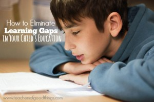 How to Eliminate Learning Gaps in Your Child's Education | www.teachersofgoodthings.com