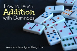 How to teach addition with dominoes | www.teachersofgoodthings.com