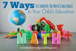 7 Ways to Conquer the Math Challenges in Your Child's Education | www.teachersofgoodthings.com