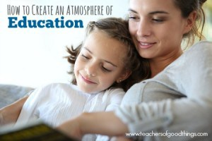 How to Create an Atmosphere of Education | www.teachersofgoodthings.com