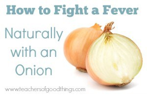 How To Fight a Fever Naturally with an Onion | www.teachersofgoodthings.com