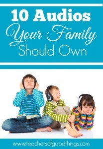 10 Audios Your Family Should Own | www.teachersofgoodthings.com