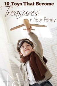 10 Toys that Become Treasures in Your Family | www.teachersofgoodthings.com