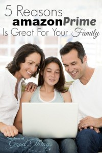 5 Reasons Amazon Prime is Great For Your Family | www.teachersofgoodthings.com