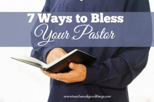 7 Ways to Bless Your Pastor | www.teachersofgoodthings.com