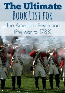 The Ultimate Book List for the American Revolution (Pre-war to 1783) | www.teachersofgoodthings.com