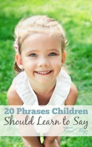 20 Phrases Children Should Learn to Say - These phrases will help with your parenting | www.teachersofgoodthings.com