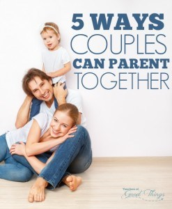 5 Ways Couples Can Parent Together - Learn how to take the conflict out of parenting when you don't see eye to eye. | www.teachersofgoodthings.com