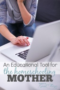 An Educational Tool for the Homeschooling Mother - This resource is perfect for moms homeschooling preschool through high school, and lasts a lifetime. | www.teachersofgoodthings.com
