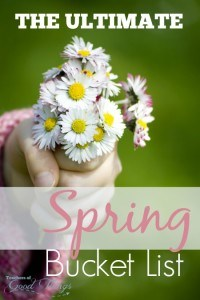 The Ultimate Spring Bucket List - Make family memories with these ideas that your family will love. | www.teachersofgoodthings.com