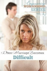 When Marriage Becomes Difficult - Empowering Womanhood Series ~ Real, Meaningful, Life-changing | www.teachersofgoodthings.com
