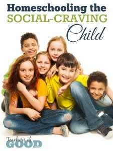 Homeschooling the Social-Craving Child - Learning how to give them what they need. | www.teachersofgoodthings.com