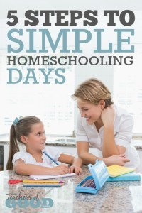 5 Steps to Simple Homeschooling Days - Simplicity in homeschooling is obtainable with these 5 steps. | www.teachersofgoodthings.com