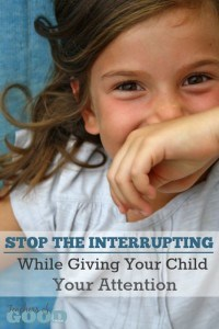 Stop the Interrupting While Giving Your Child Your Attention - One simple rule that can make all the difference with dealing with a child who loves to have your attention and continues to interrupt to get it. | www.teachersofgoodthings.com