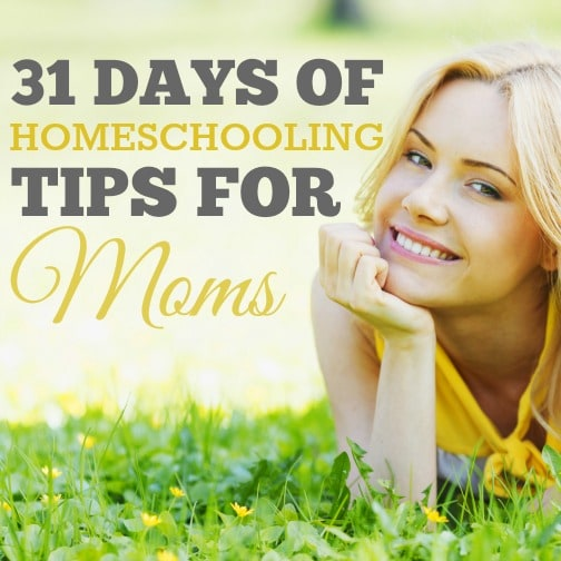 31 Days of Homeschooling Tips for Moms - brought to you by 29 homeschool bloggers, uniting to inspire, encourage and empower our readers. | www.teachersofgoodthings.com